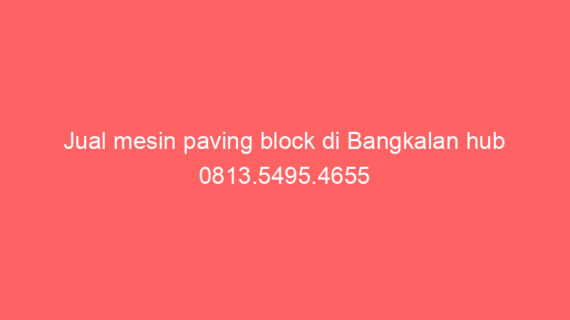 Jual mesin paving block di Bangkalan hub 0813.5495.4655