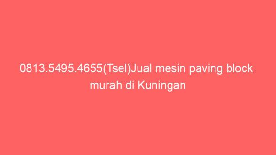 0813.5495.4655(Tsel)Jual mesin paving block  murah di Kuningan