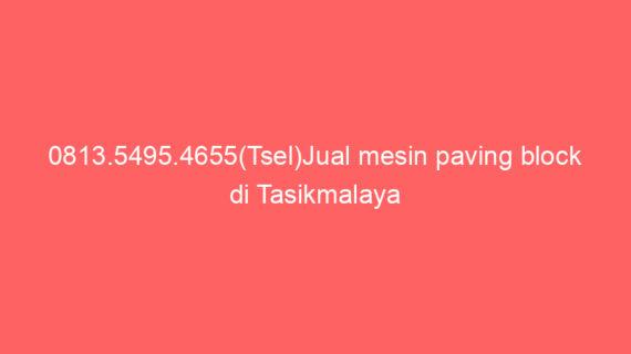 0813.5495.4655(Tsel)Jual mesin paving block di Tasikmalaya